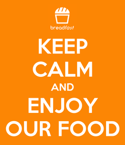 Poster: KEEP CALM AND ENJOY OUR FOOD