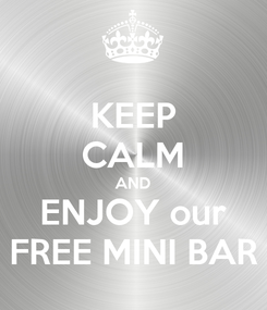 Poster: KEEP CALM AND ENJOY our FREE MINI BAR