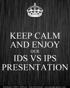 Poster: KEEP CALM AND ENJOY OUR IDS VS IPS PRESENTATION