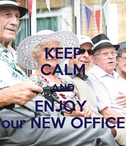 Poster: KEEP CALM AND ENJOY  our NEW OFFICE