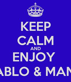 Poster: KEEP CALM AND ENJOY  PABLO & MANU