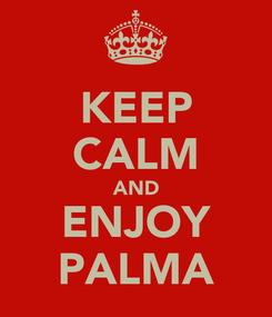 Poster: KEEP CALM AND ENJOY PALMA