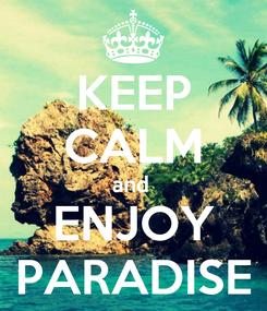 Poster: KEEP CALM and  ENJOY PARADISE