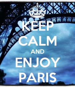 Poster: KEEP CALM AND ENJOY PARIS