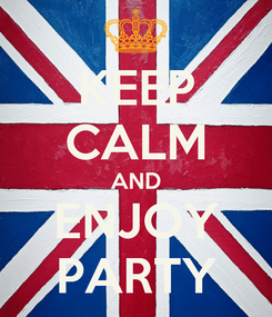 Poster: KEEP CALM AND ENJOY PARTY