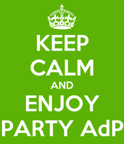 Poster: KEEP CALM AND ENJOY PARTY AdP