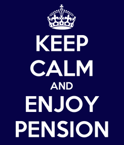 Poster: KEEP CALM AND ENJOY PENSION