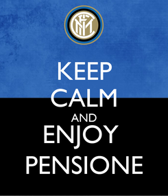 Poster: KEEP CALM AND ENJOY  PENSIONE