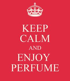 Poster: KEEP CALM AND ENJOY  PERFUME