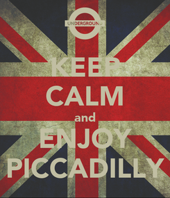 Poster: KEEP CALM and ENJOY PICCADILLY