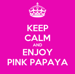 Poster: KEEP CALM AND ENJOY PINK PAPAYA