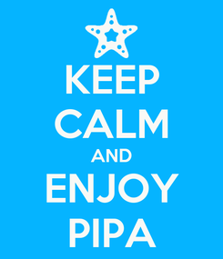 Poster: KEEP CALM AND ENJOY PIPA