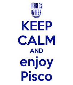 Poster: KEEP CALM AND enjoy Pisco