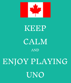 Poster: KEEP CALM AND ENJOY PLAYING UNO