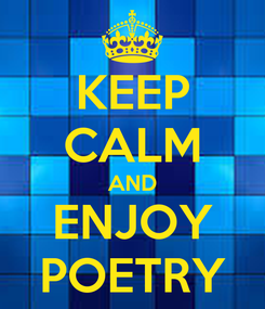 Poster: KEEP CALM AND ENJOY POETRY