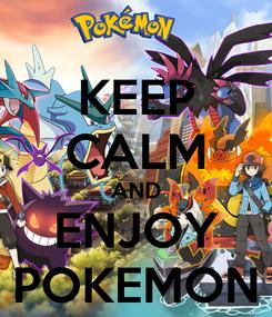 Poster: KEEP CALM AND ENJOY POKEMON