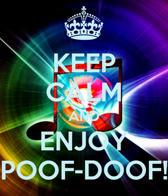 Poster: KEEP CALM AND ENJOY POOF-DOOF!