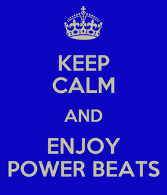 Poster: KEEP CALM AND ENJOY POWER BEATS