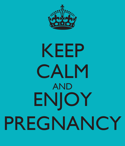 Poster: KEEP CALM AND ENJOY PREGNANCY