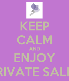 Poster: KEEP CALM AND ENJOY PRIVATE SALES