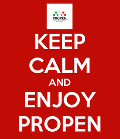 Poster: KEEP CALM AND ENJOY PROPEN