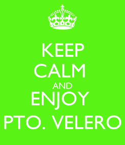 Poster: KEEP CALM  AND ENJOY  PTO. VELERO