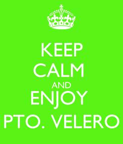 Poster: KEEP CALM  AND ENJOY  PTO. VELERO