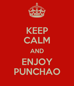 Poster: KEEP CALM AND ENJOY PUNCHAO
