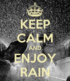Poster: KEEP CALM AND ENJOY RAIN