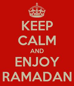 Poster: KEEP CALM AND ENJOY RAMADAN