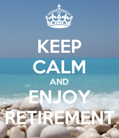 Poster: KEEP CALM AND ENJOY RETIREMENT