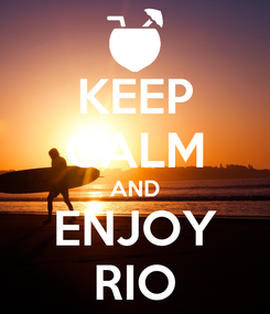 Poster: KEEP CALM AND ENJOY RIO