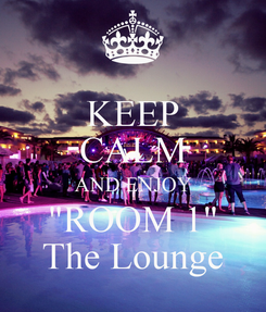 """Poster: KEEP CALM AND ENJOY """"ROOM 1"""" The Lounge"""