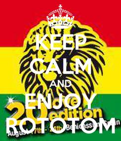 Poster: KEEP CALM AND ENJOY ROTOTOM