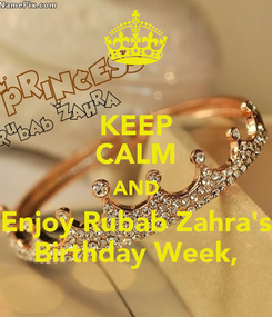 Poster: KEEP CALM AND Enjoy Rubab Zahra's Birthday Week,