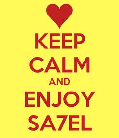 Poster: KEEP CALM AND ENJOY SA7EL