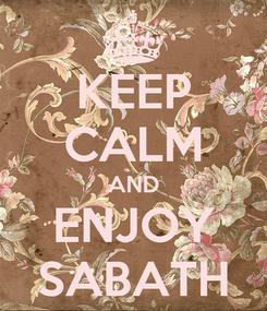 Poster: KEEP CALM AND ENJOY SABATH