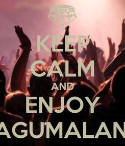 Poster: KEEP CALM AND ENJOY SAGUMALAND
