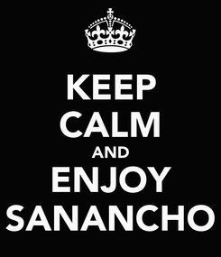 Poster: KEEP CALM AND ENJOY SANANCHO