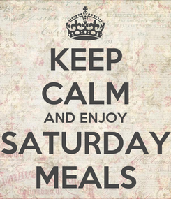 Poster: KEEP CALM AND ENJOY SATURDAY MEALS