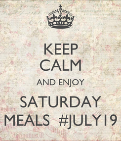 Poster: KEEP CALM AND ENJOY SATURDAY MEALS  #JULY19