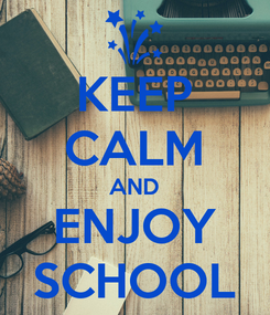 Poster: KEEP CALM AND ENJOY SCHOOL