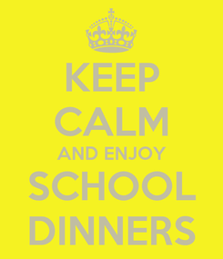 Poster: KEEP CALM AND ENJOY SCHOOL DINNERS