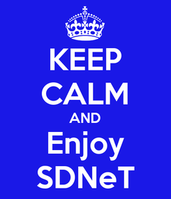 Poster: KEEP CALM AND Enjoy SDNeT