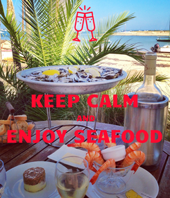 Poster:  KEEP CALM  AND ENJOY SEAFOOD