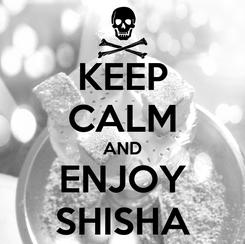 Poster: KEEP CALM AND ENJOY SHISHA
