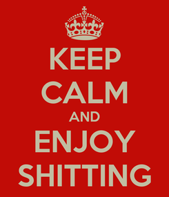 Poster: KEEP CALM AND ENJOY SHITTING