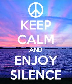 Poster: KEEP CALM AND ENJOY SILENCE