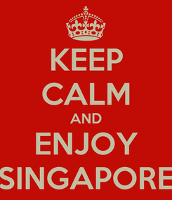 Poster: KEEP CALM AND ENJOY SINGAPORE