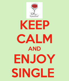 Poster: KEEP CALM AND ENJOY SINGLE